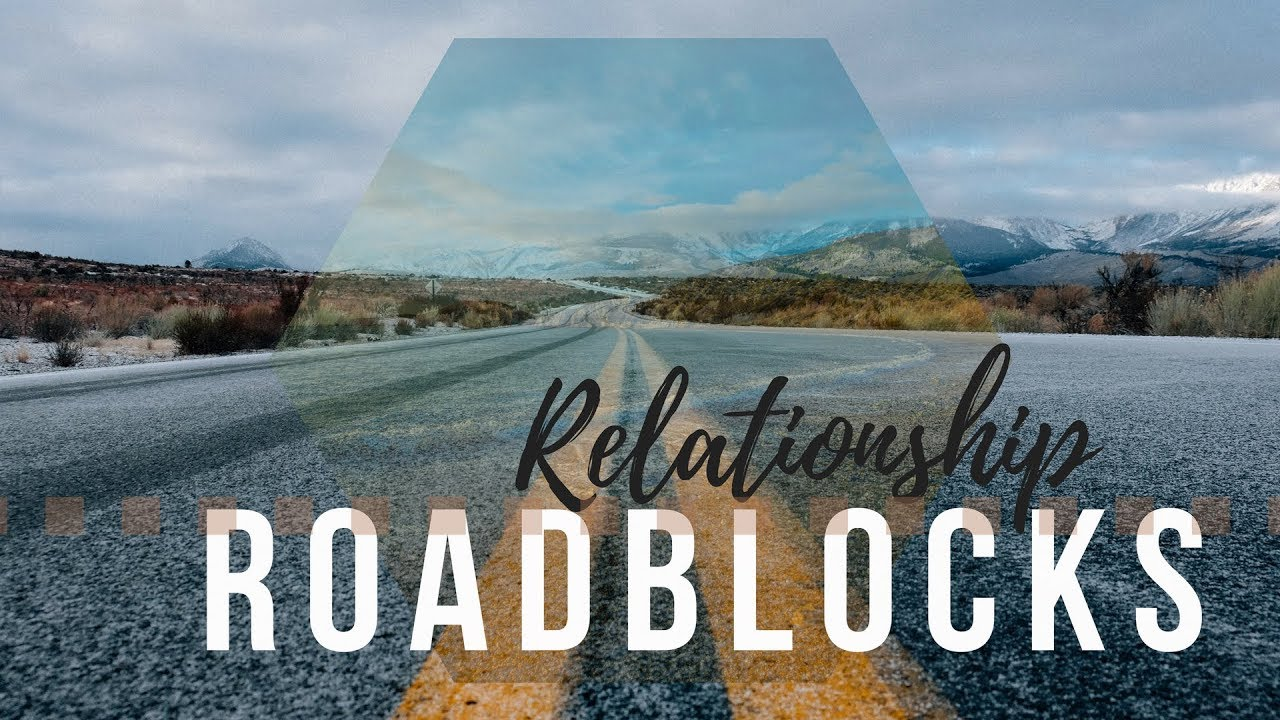Relationship Roadblocks?